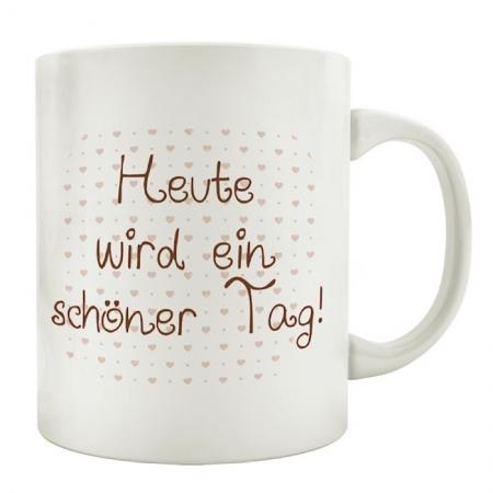 Tasse mit Spruch *Heute wird ein schöner Tag